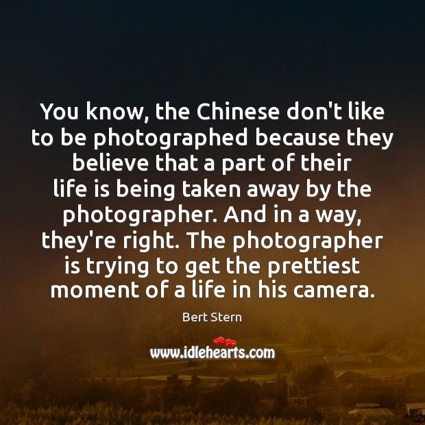 Image, You know, the Chinese don't like to be photographed because they believe