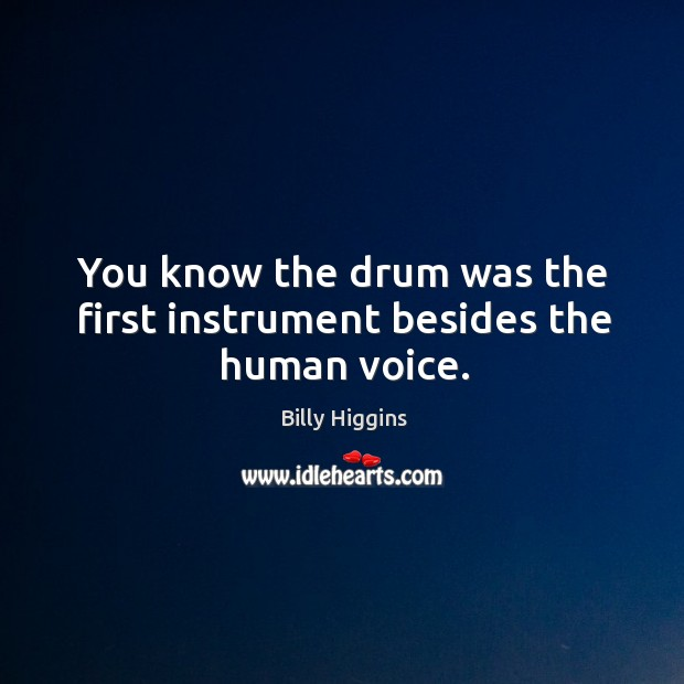 Image, You know the drum was the first instrument besides the human voice.