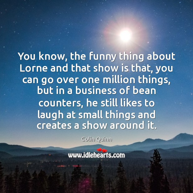 Image, You know, the funny thing about Lorne and that show is that,