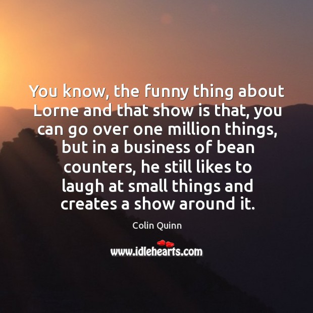 Image, You know, the funny thing about lorne and that show is that, you can go over one million things
