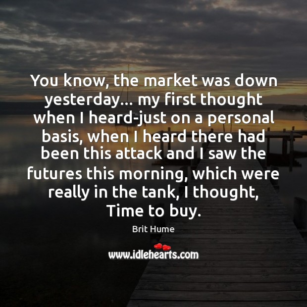 Image, You know, the market was down yesterday… my first thought when I