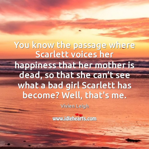 You know the passage where Scarlett voices her happiness that her mother Image