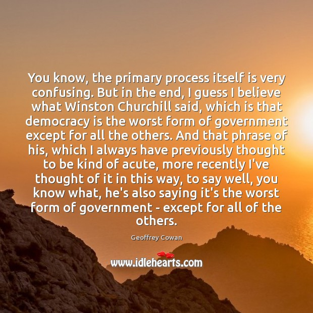 You know, the primary process itself is very confusing. But in the Democracy Quotes Image