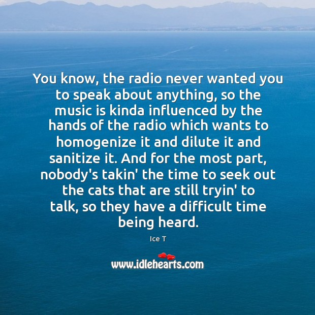 Image, You know, the radio never wanted you to speak about anything, so