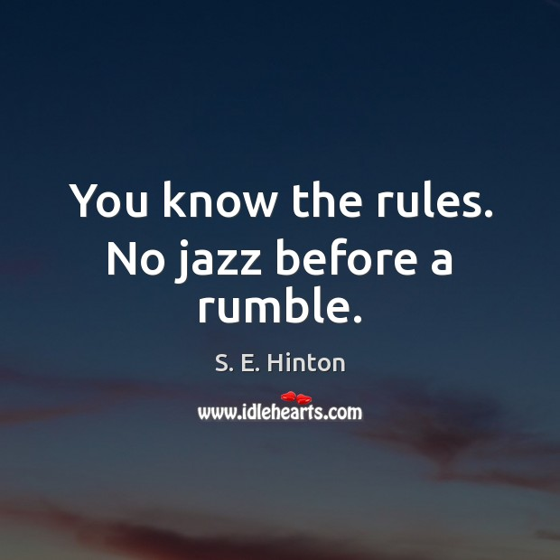 You know the rules. No jazz before a rumble. Image