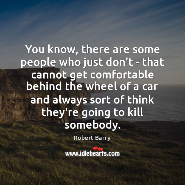 You know, there are some people who just don't – that cannot Robert Barry Picture Quote