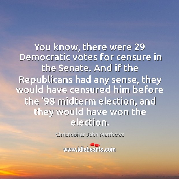 You know, there were 29 democratic votes for censure in the senate. Image