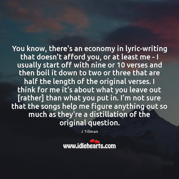 You know, there's an economy in lyric-writing that doesn't afford you, or Image