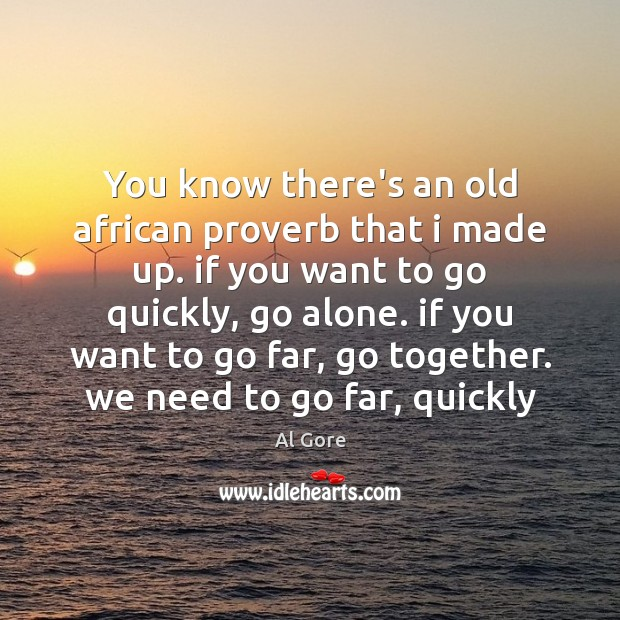 You know there's an old african proverb that i made up. if Al Gore Picture Quote