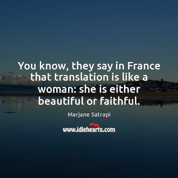 You know, they say in France that translation is like a woman: Image