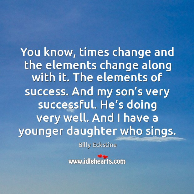 You know, times change and the elements change along with it. The elements of success. Image