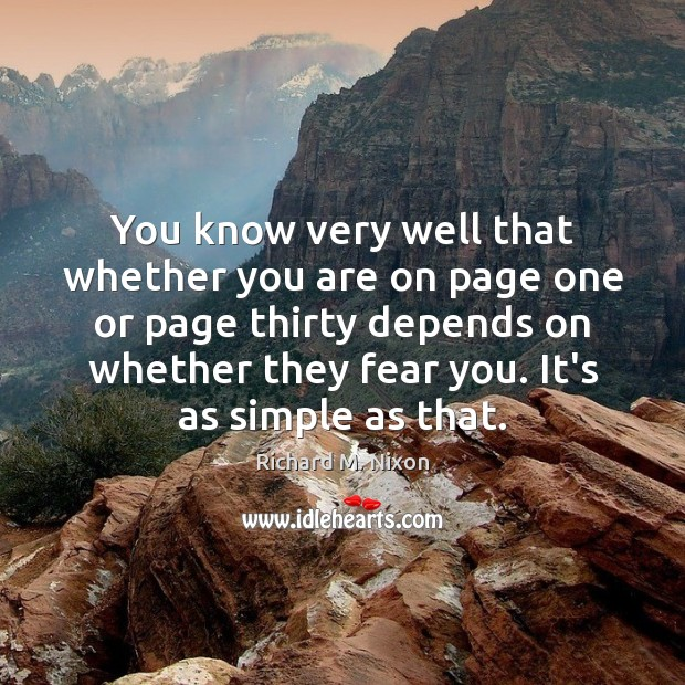 You know very well that whether you are on page one or Richard M. Nixon Picture Quote