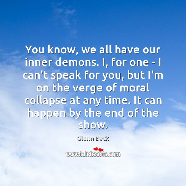 You know, we all have our inner demons. I, for one – Glenn Beck Picture Quote