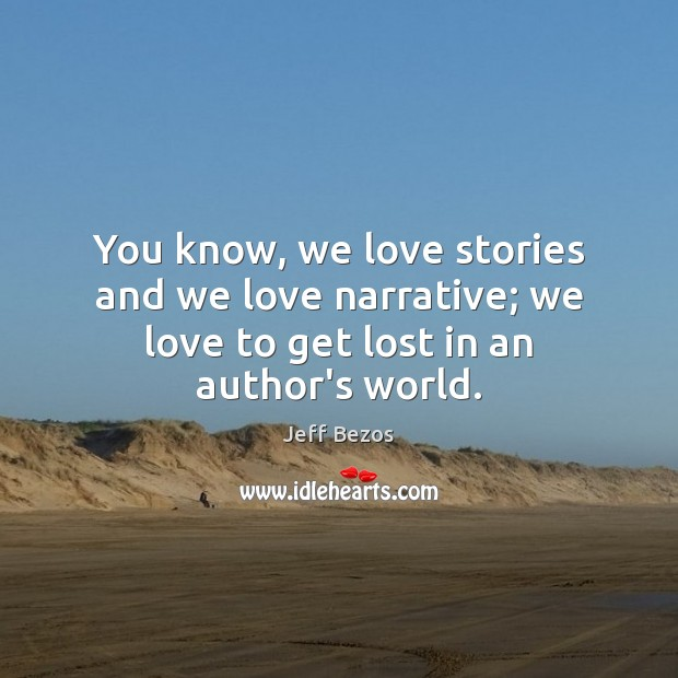 You know, we love stories and we love narrative; we love to get lost in an author's world. Image