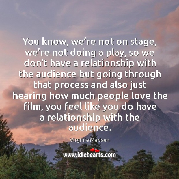You know, we're not on stage, we're not doing a play, so we don't have a relationship Image