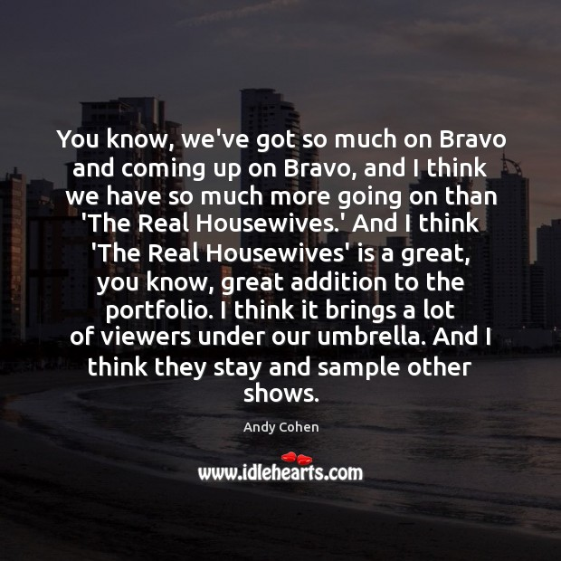 Image, You know, we've got so much on Bravo and coming up on
