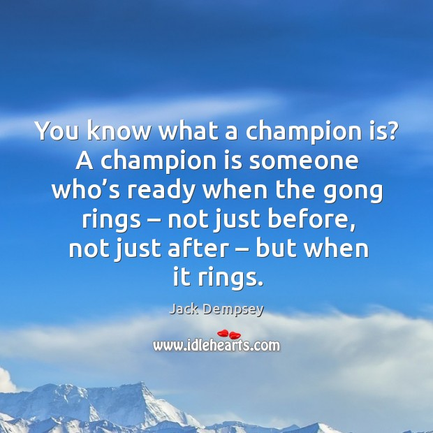 You know what a champion is? a champion is someone who's ready when the gong Image