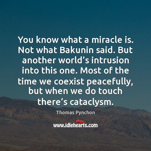 Image, You know what a miracle is. Not what Bakunin said. But another