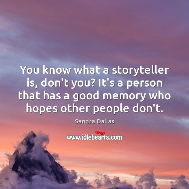 Image, You know what a storyteller is, don't you? It's a person that