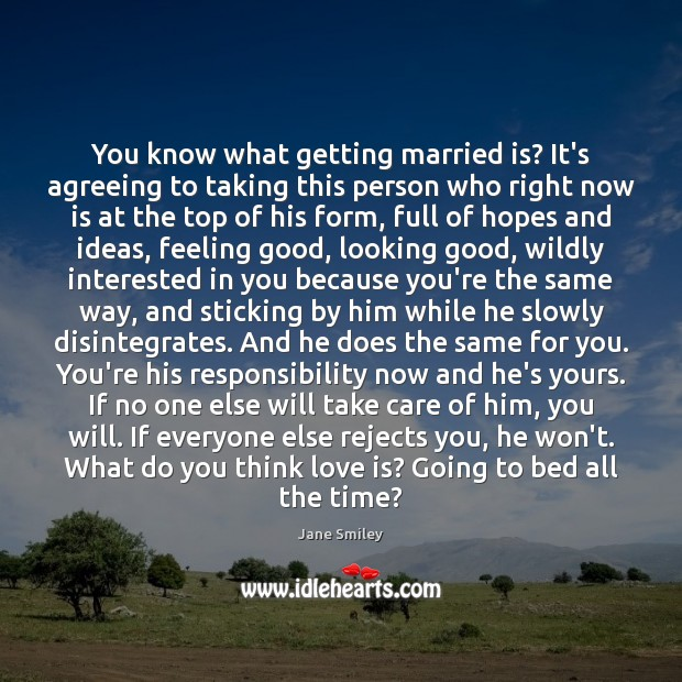 You know what getting married is? It's agreeing to taking this person Jane Smiley Picture Quote