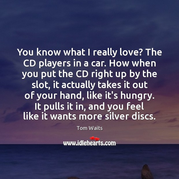You know what I really love? The CD players in a car. Image