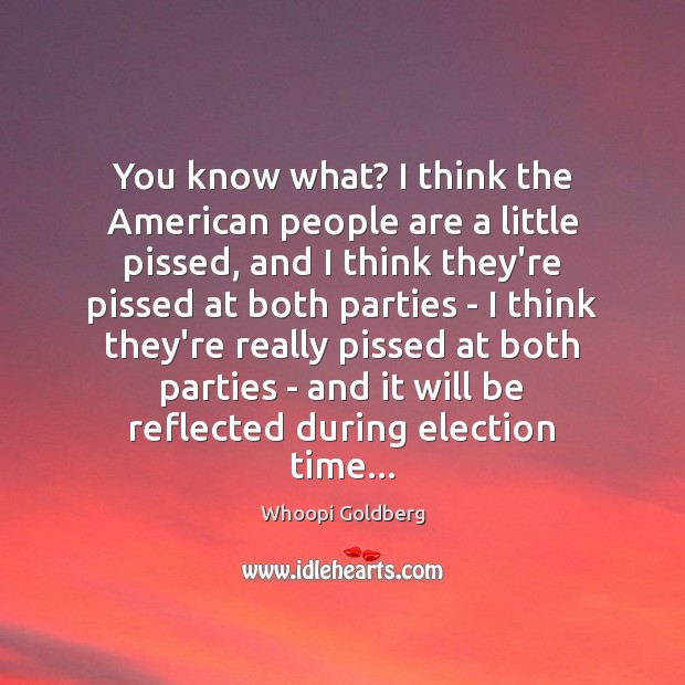 You know what? I think the American people are a little pissed, Image