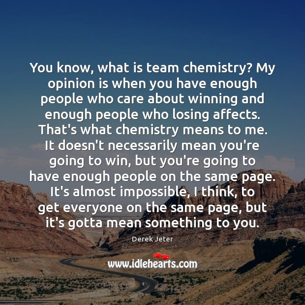 You know, what is team chemistry? My opinion is when you have Derek Jeter Picture Quote