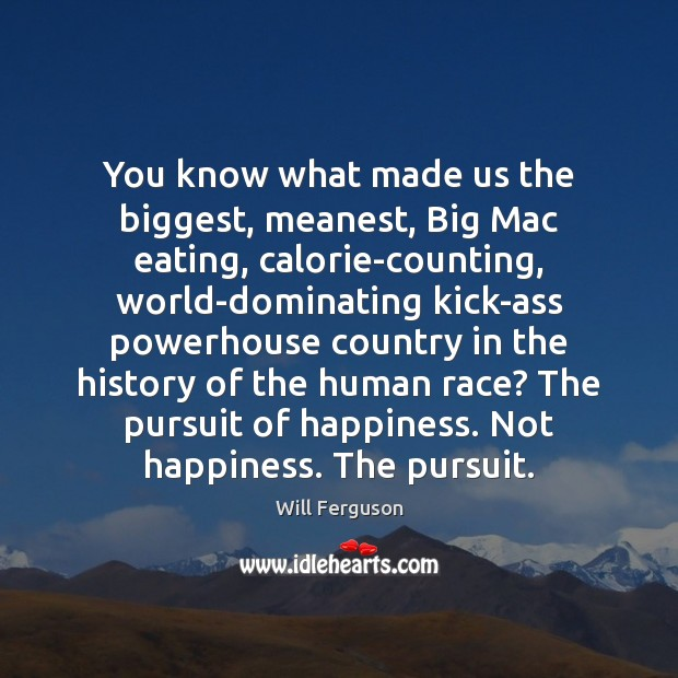Image, You know what made us the biggest, meanest, Big Mac eating, calorie-counting,