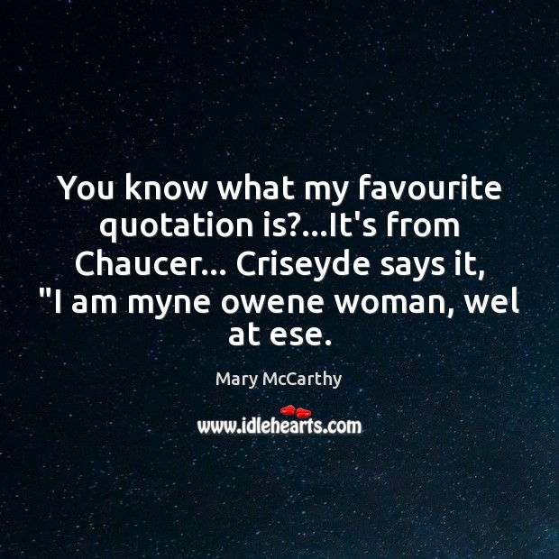 You know what my favourite quotation is?…It's from Chaucer… Criseyde says Mary McCarthy Picture Quote