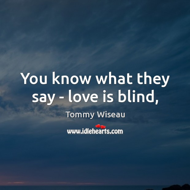 Image, You know what they say – love is blind,