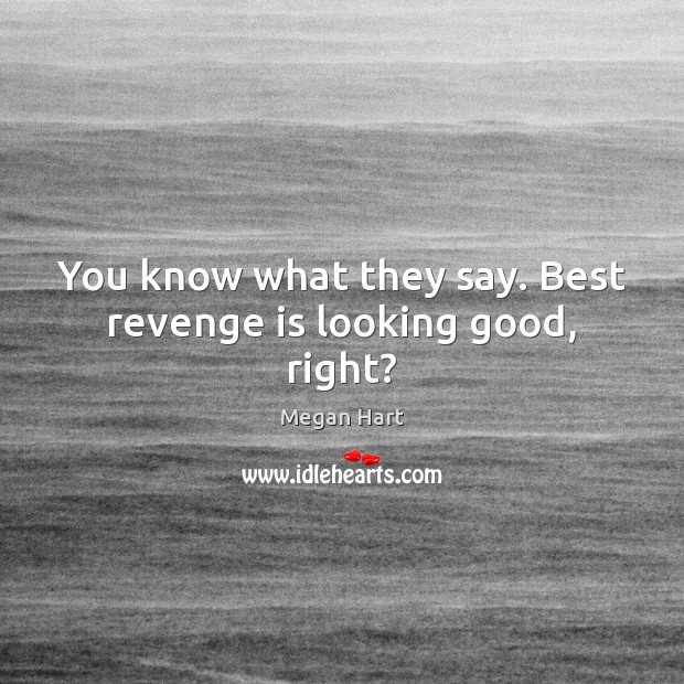 You know what they say. Best revenge is looking good, right? Revenge Quotes Image