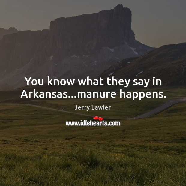 Image, You know what they say in Arkansas…manure happens.