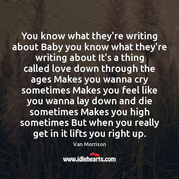 You know what they're writing about Baby you know what they're writing Van Morrison Picture Quote