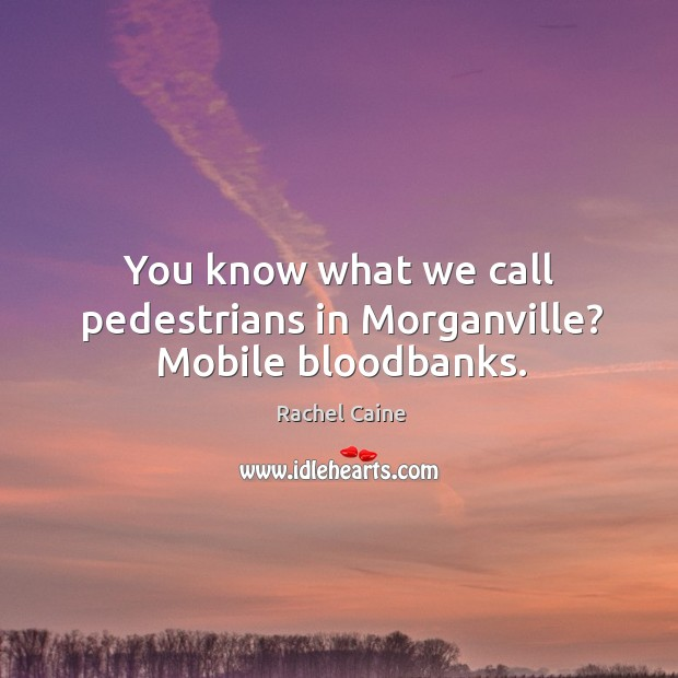 You know what we call pedestrians in Morganville? Mobile bloodbanks. Image