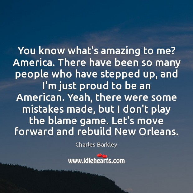 You know what's amazing to me? America. There have been so many Charles Barkley Picture Quote