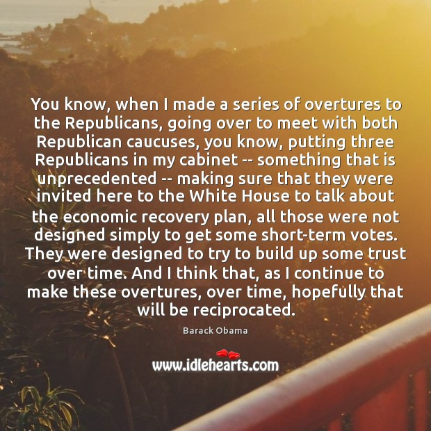 You know, when I made a series of overtures to the Republicans, Image