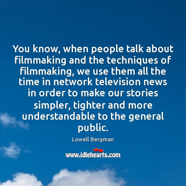 You know, when people talk about filmmaking and the techniques of filmmaking, Image