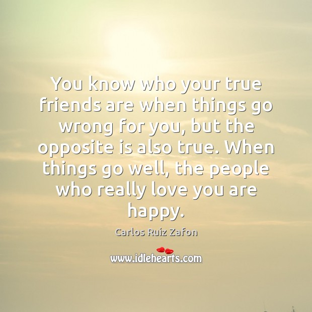 You know who your true friends are when things go wrong for Carlos Ruiz Zafon Picture Quote
