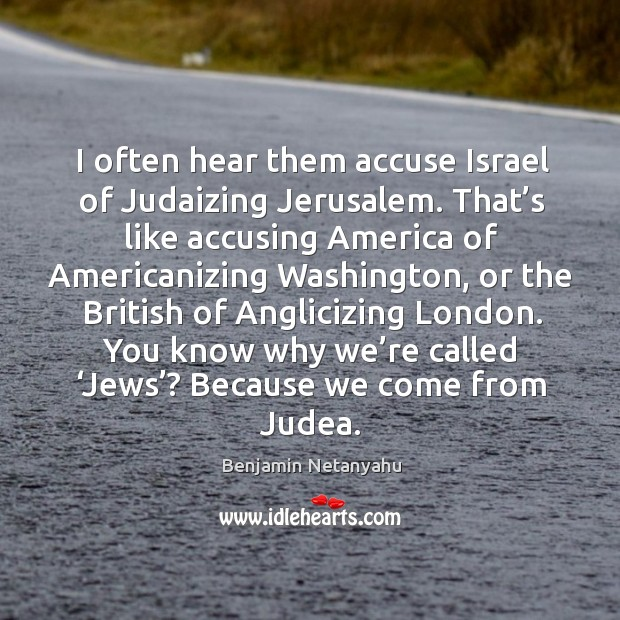 Image, You know why we're called 'jews'? because we come from judea.