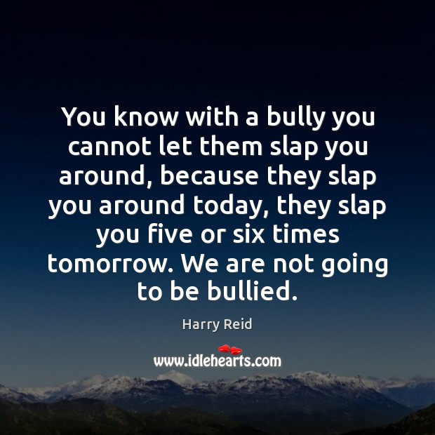 You know with a bully you cannot let them slap you around, Image