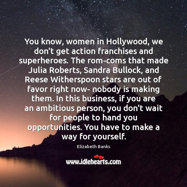 You know, women in Hollywood, we don't get action franchises and superheroes. Image