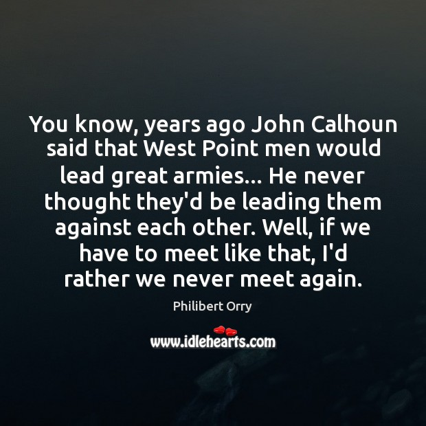 You know, years ago John Calhoun said that West Point men would Image