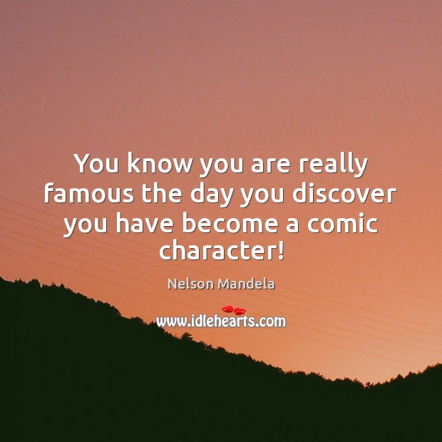 You know you are really famous the day you discover you have become a comic character! Image