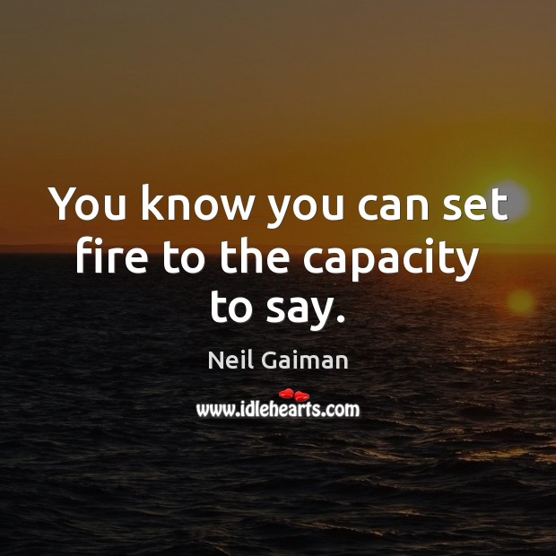 You know you can set fire to the capacity to say. Image
