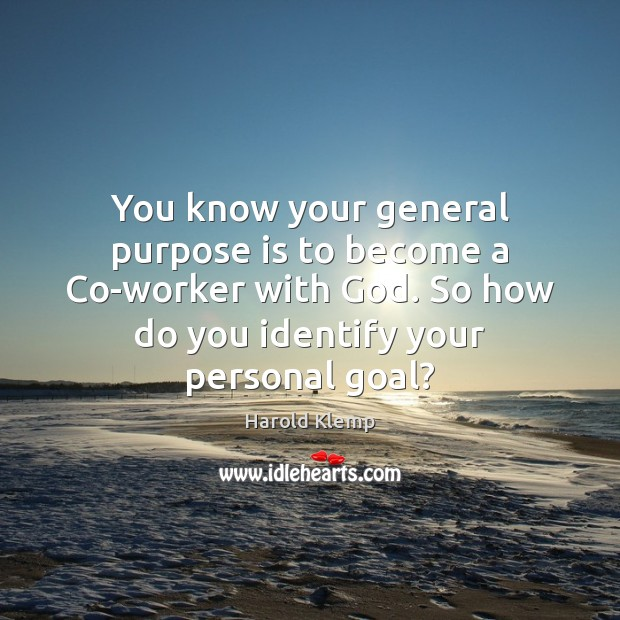You know your general purpose is to become a Co-worker with God. Image