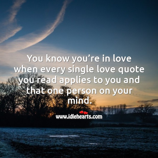 You know you're in love when every single love quote you read applies to you and that one person on your mind. Image