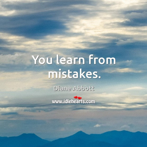 You learn from mistakes. Image
