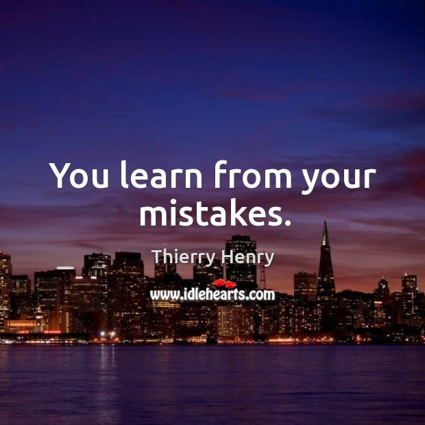 You learn from your mistakes. Image