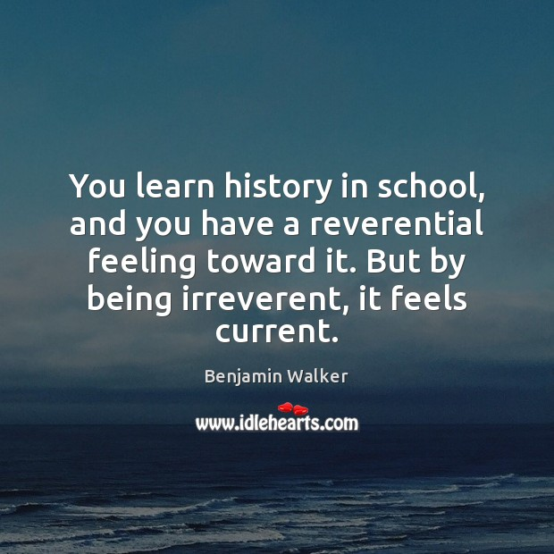 Image, You learn history in school, and you have a reverential feeling toward
