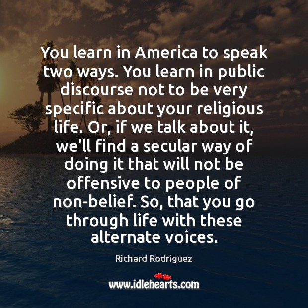 You learn in America to speak two ways. You learn in public Offensive Quotes Image